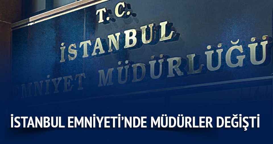 İstanbul Emniyeti'nde müdürler değişti