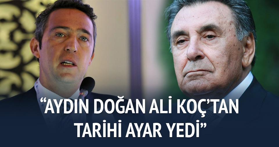 """""""Aydın Doğan Ali Koç'tan tarihi ayar yedi"""""""