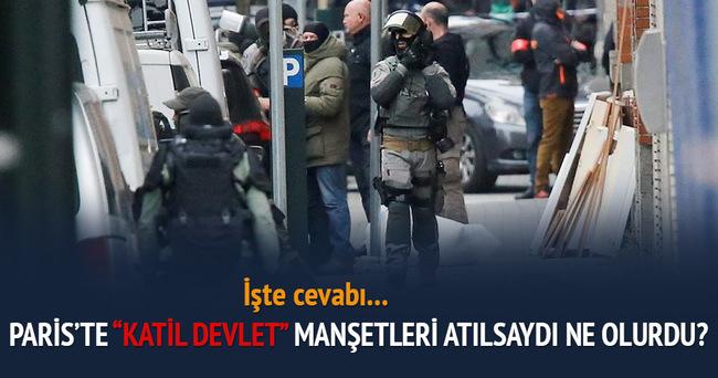 Paris'te katil devlet manşetleri atılsaydı ne olurdu?