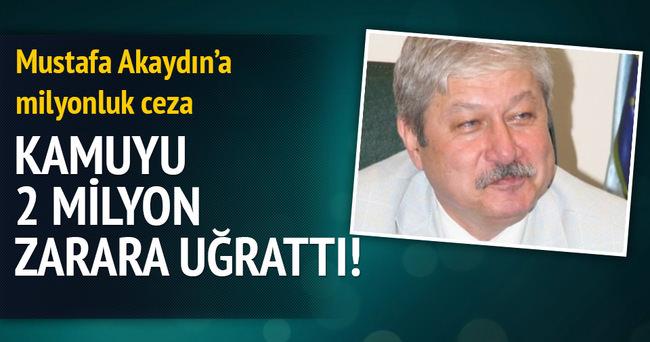 Mustafa Akaydın'a milyonluk ceza