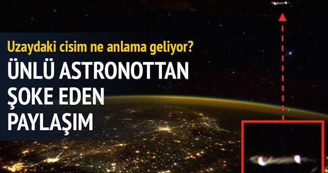 Ünlü astronottan uzayda bilinmeyen cisim paylaşımı