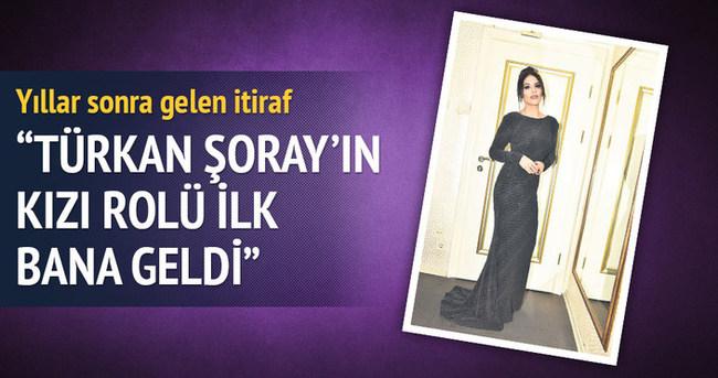 'Türkan Şoray'ın kızı rolü ilk bana geldi!'