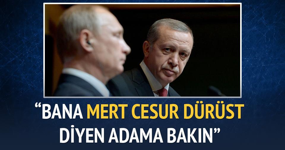 Erdoğan: Putin bana mert adam derdi