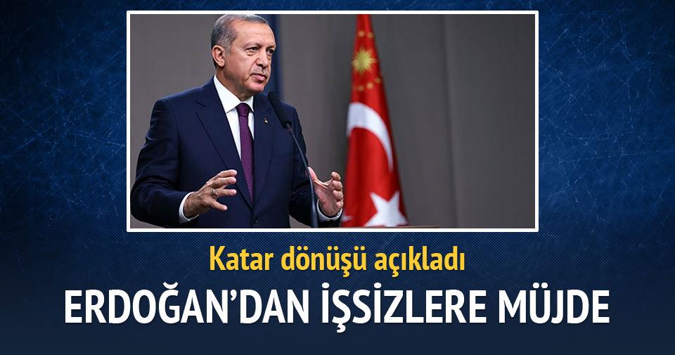 Erdoğan'dan işsizlere Katar müjdesi