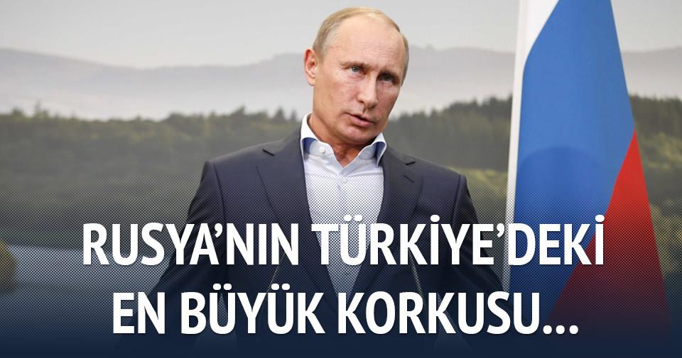 Rusya'nın Türkiye'deki en büyük korkusu