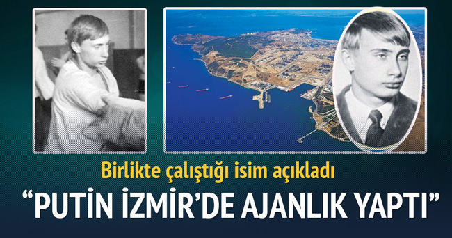 Putin İzmir'de ajanlık yapmış