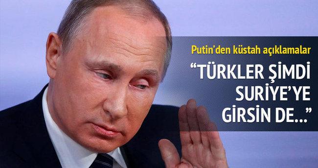 Putin'den küstah açıklamalar