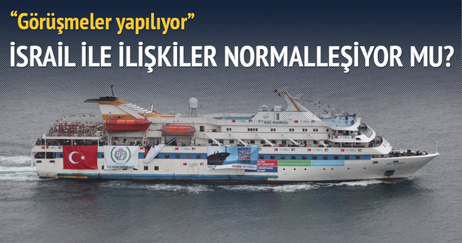 Türkiye - İsrail ilişkilerinin normalleşmesi için görüşmeler yapılıyor