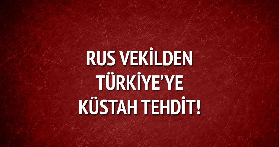 Rus vekilden Türkiye'ye küstah tehdit