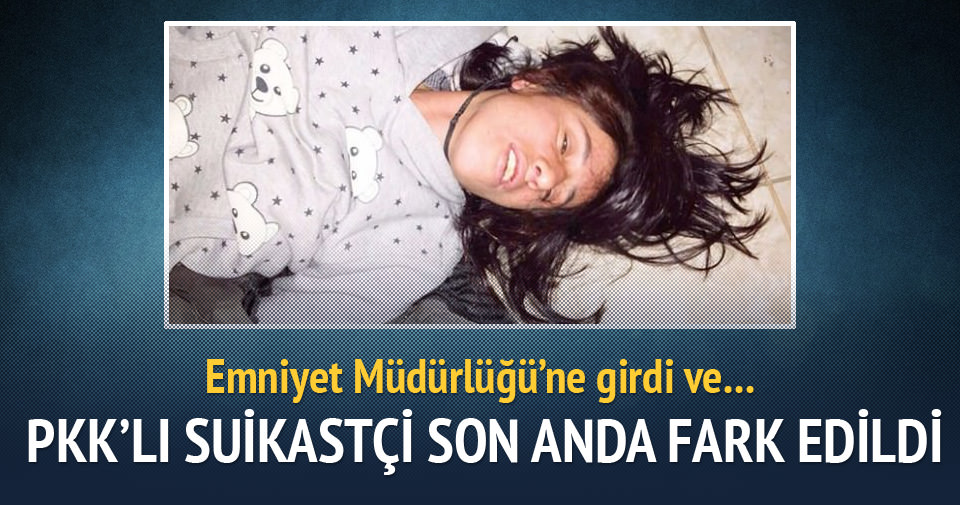 PKK'lı kadın suikastçi son anda yakalandı