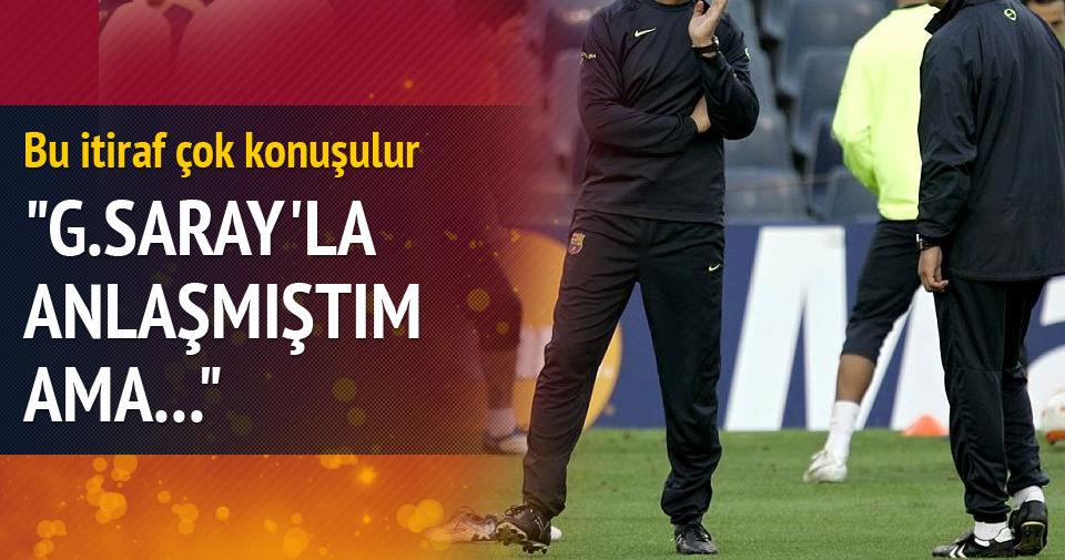 Galatasaray'la anlaşmıştım...
