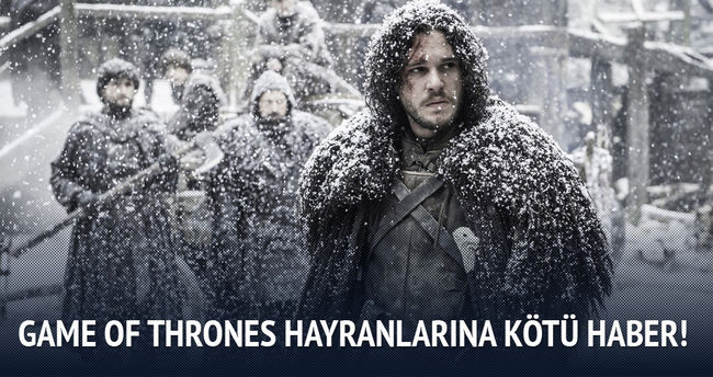 Game of Thrones hayranlarına kötü haber