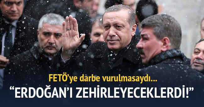 ''FETÖ, Cumhurbaşkanı Erdoğan'ı zehirlemeye çalıştı''