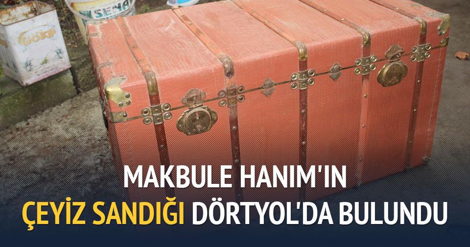 Makbule Hanım'ın çeyiz sandığı Dörtyol'da bulundu