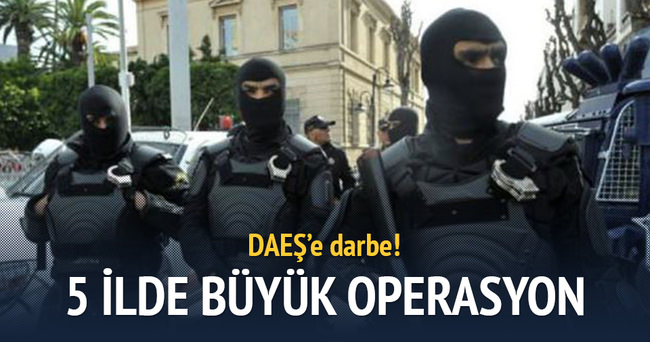 DAEŞ'e 5 ilde büyük operasyon