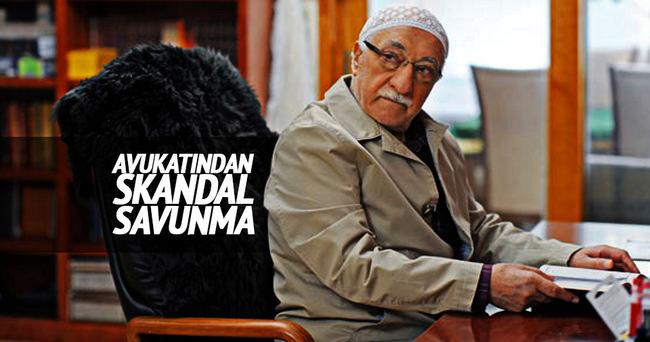 Gülen'in avukatından skandal savunma...