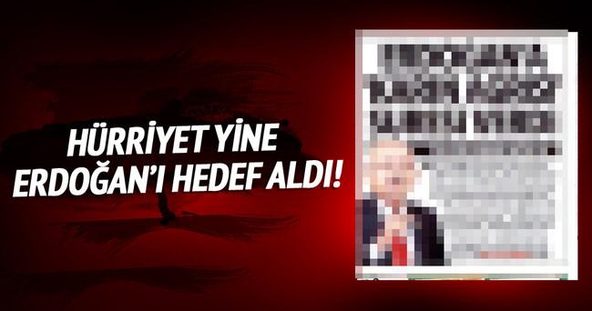 Hürriyet yine Erdoğan'ı hedef aldı