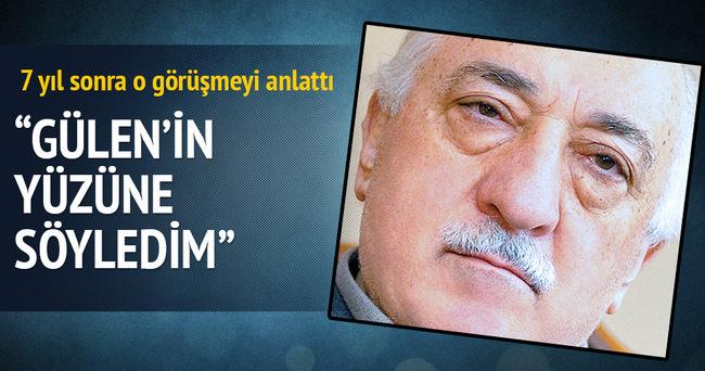 Fetullah Gülen'in yüzüne eleştirdim