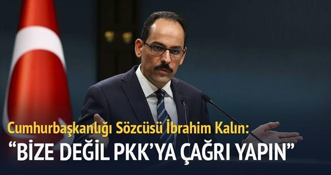 Bize değil PKK'ya 'silah bırak' çağrısı yapın