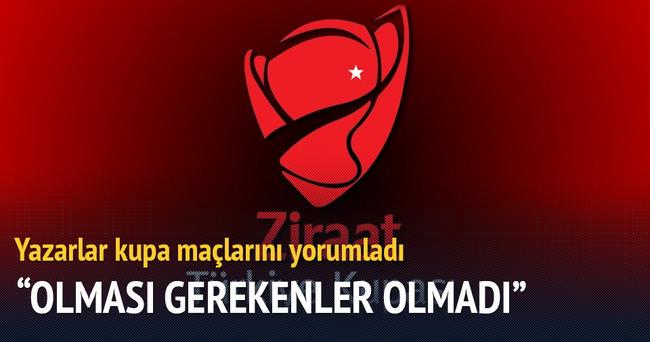 Yazarlar Ziraat Türkiye Kupası maçlarını yorumladı