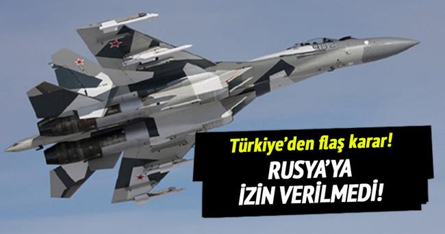 Türkiye, Rusya'ya izin vermedi!