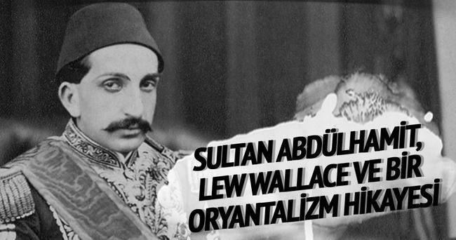 Sultan Abdülhamid, Lew Wallace ve Bir Oryantalizm Hikâyesi