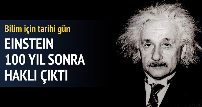 Einstein 100 yıl sonra haklı çıktı