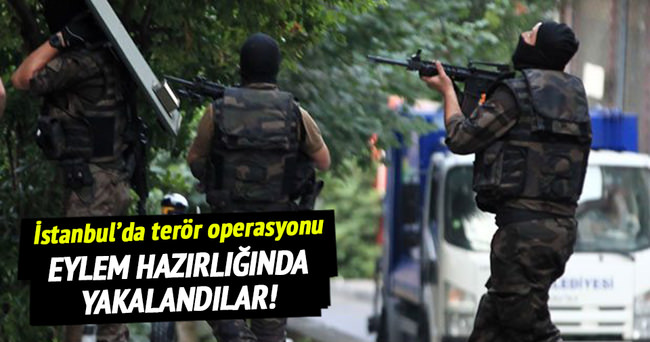 İstanbul'da terör operasyonu!