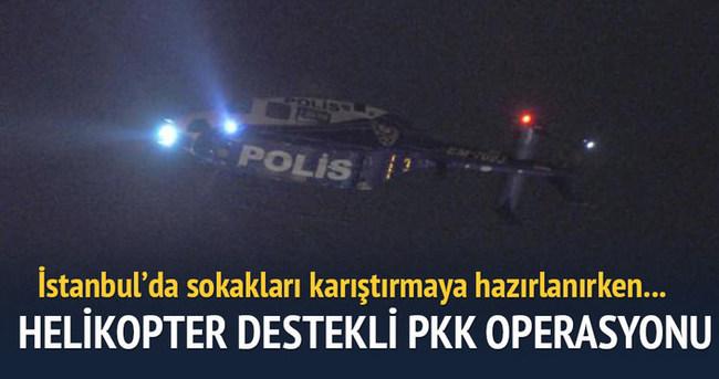 İstanbul'da helikopter destekli PKK operasyonu
