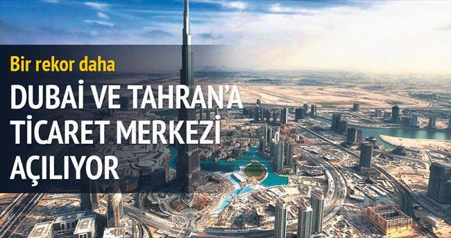 Dubai ve Tahran'a ticaret merkezi açılıyor