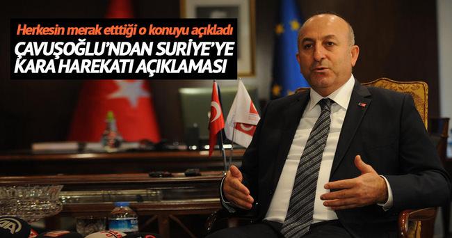 Çavuşoğlu'dan Suriye'ye kara harekatı açıklaması