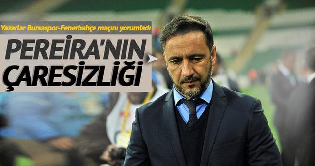 Yazarlar Bursaspor-Fenerbahçe maçını yorumladı