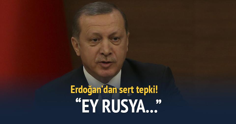 Erdoğan: Ey Rusya sen bunu nasıl izah edeceksin?