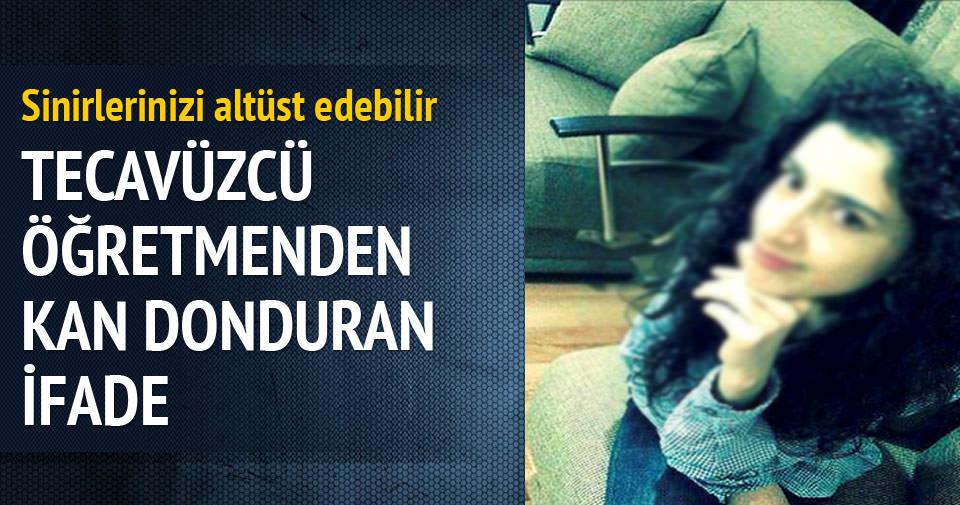 Kayseri'de Cansel'e tecavüz eden öğretmen itiraf etti!