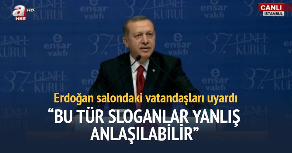 Cumhurbaşkanı Erdoğan salondaki vatandaşları uyardı