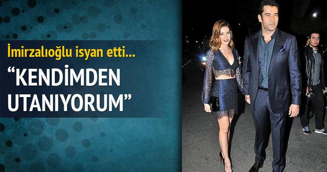 Kenan İmirzalıoğlu: Kendimden utanıyorum!