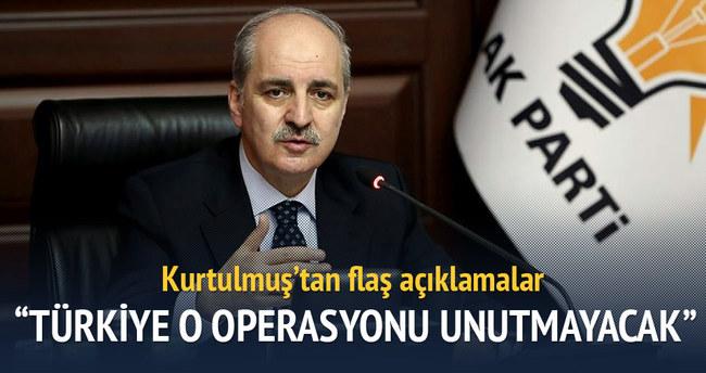 Kurtulmuş: Türkiye o operasyonu unutmayacak