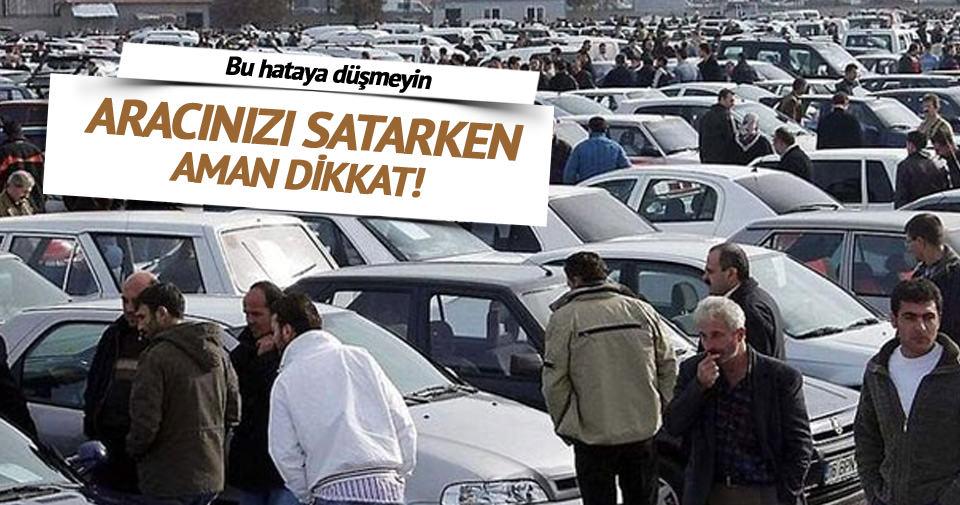 Araç satarken buna dikkat edin mağdur olmayın