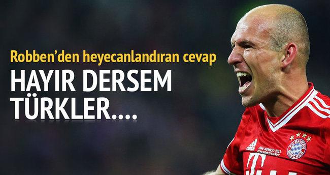 Robben'den heyecanlandıran açıklama: Hayır dersem Türkler...