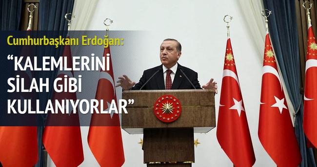 Cumhurbaşkanı Erdoğan: Kalemlerini silah gibi kullanıyorlar