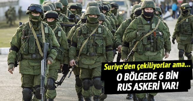 O bölgede 6 bin Rus askeri bulunuyor!