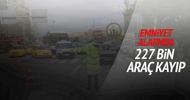 Emniyet alarmda! 227 bin araç kayıp