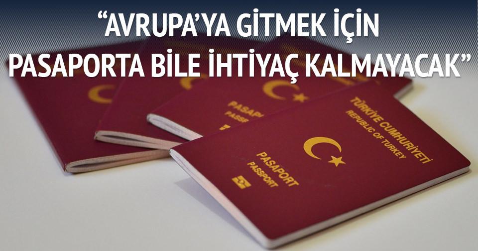 Avrupa'ya gitmek için pasaporta bile gerek kalmayacak