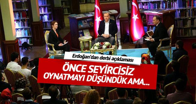 Erdoğan'dan derbi açıklaması