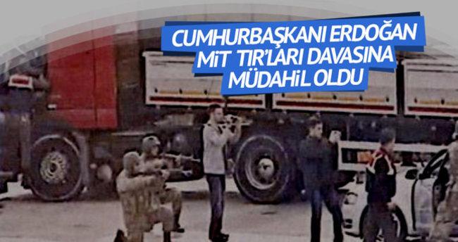 Cumhurbaşkanı Erdoğan MİT TIR'ları davasına müdahil oldu