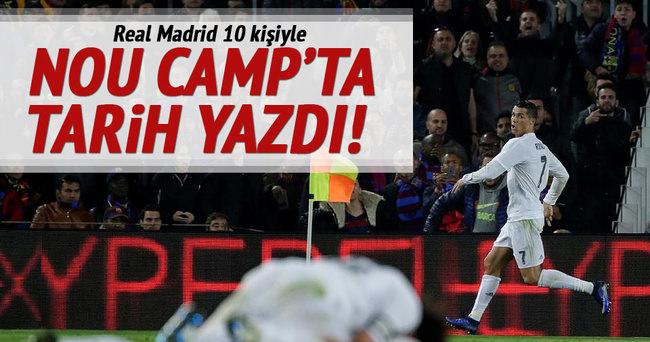 Real Madrid Nou Camp'ta tarih yazdı
