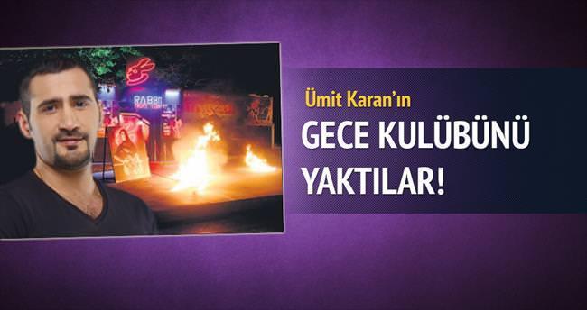 Ümit Karan'ın gece kulübünü yaktılar