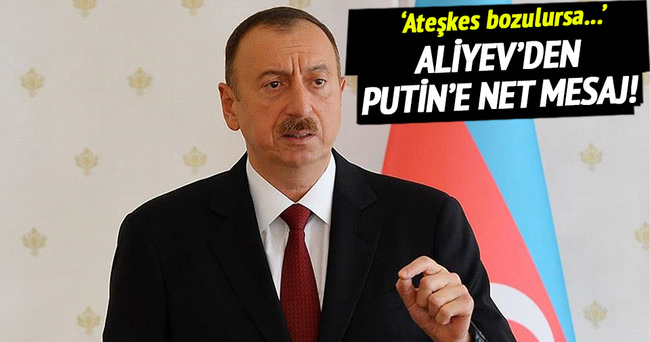 Aliyev'den Putin'e net mesaj!