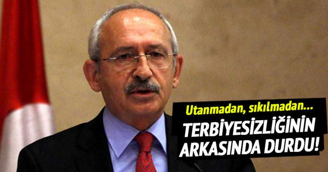 Kılıçdaroğlu terbiyesizliğinin arkasında durdu!