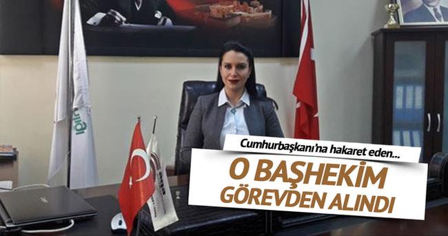 Cumhurbaşkanı Erdoğan'a hakaret eden başhekim görevden alındı